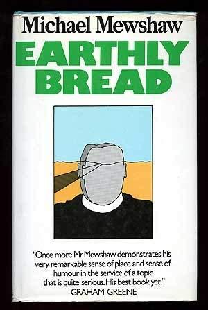 Earthly bread: Mewshaw, Michael