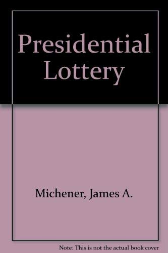 Presidential Lottery: Michener, James A.