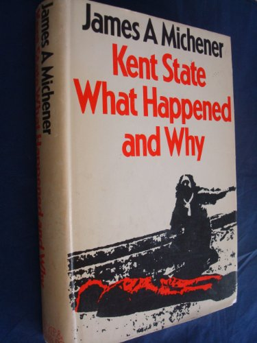 Kent State: What Happened and Why: James A. Michener
