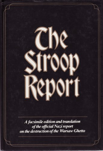 9780436281006: The Stroop Report: The Jewish Quarter of Warsaw is No More! - A Facsimile Edition and Translation of the Official Nazi Report on the Destruction of the Warsaw Ghetto