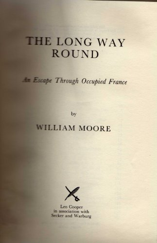 THE LONG WAY ROUND: An Escape through Occupied France.: Moore, William.