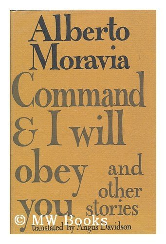 Command and I Will Obey You: Moravia, Alberto