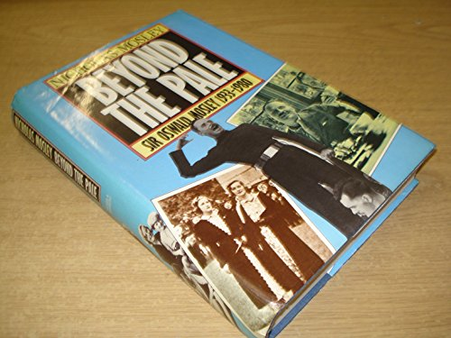 9780436288524: Beyond the Pale: Sir Oswald Mosley and Family, 1933-80