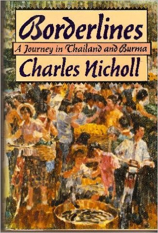 Borderlines: A Journey in Thailand and Burma *SIGNED*: Nicholl, Charles