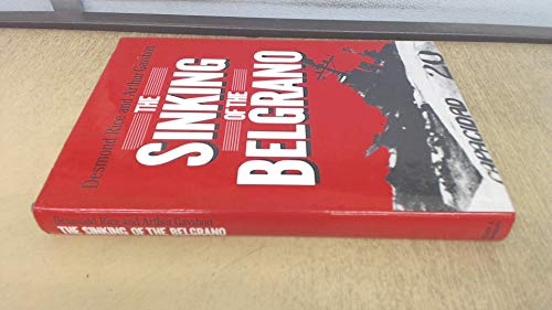 The Sinking of the Belgrano: Rice Desmond and Gavshon Arthur