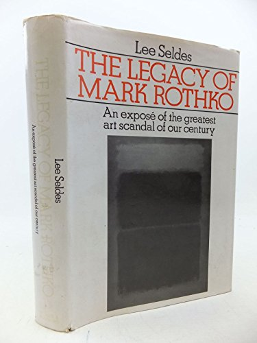 9780436445002: Legacy of Mark Rothko: An Expose of the Greatest Art Scandal of Our Time