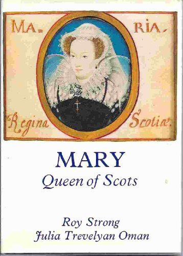 MARY - Queen of Scots - STRONG, ROY & OMAN, JULIA TREVELYAN