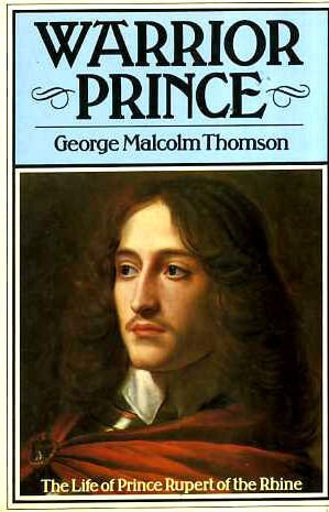 Warrior Prince: Life of Prince Rupert of: Thomson, George Malcolm