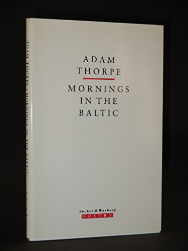 MORNINGS IN THE BALTIC.: Thorpe, Adam.
