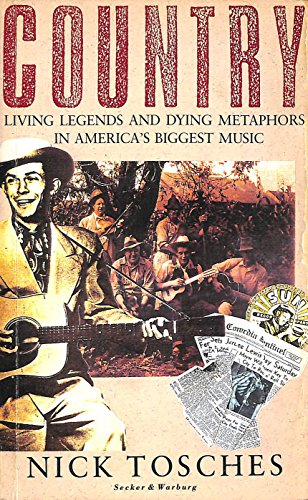 Country: Living Legends and Dying Metaphors in America's Biggest Music: Tosches, Nick