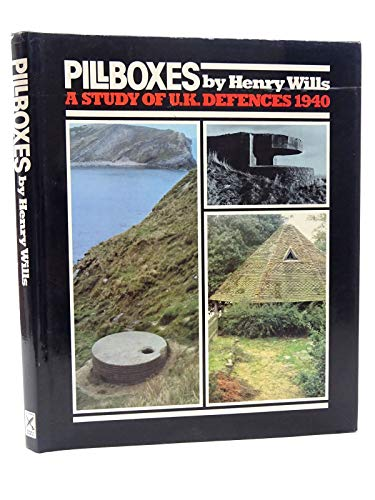 Pillboxes: A Study of Uk Defences, 1940: Henry Wills