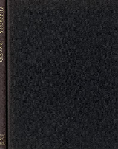 Pillboxes: A Study of UK Defences, 1940: Wills, Henry
