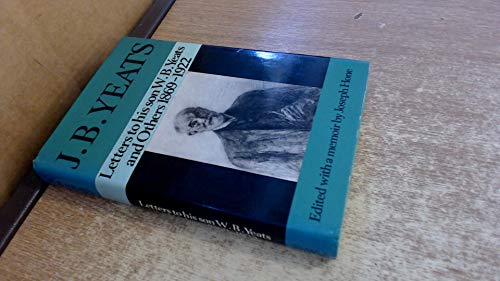 J B Yeats Letters to His Son W. B. Yeats and Others 1869-1922: Hone Joseph (editor)