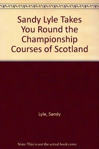 The Championship Courses of Scotland (Dunlop golf guides): Lyle, Sandy; Ferrier, Bob