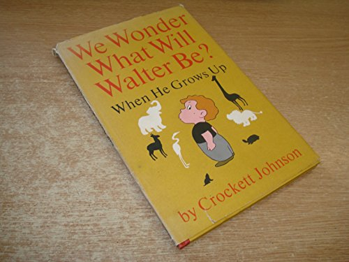 We Wonder What Will Walter be? (9780437510051) by Crockett Johnson