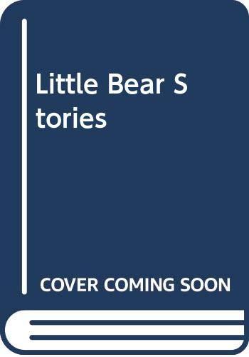 Little Bear Stories: Minarik, Else Holmelund