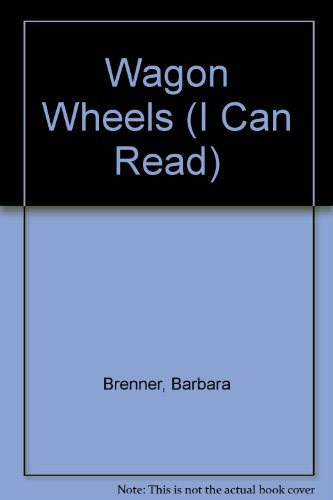 Wagon Wheels (I Can Read) (043790122X) by Brenner, Barbara; Bolognese, Don