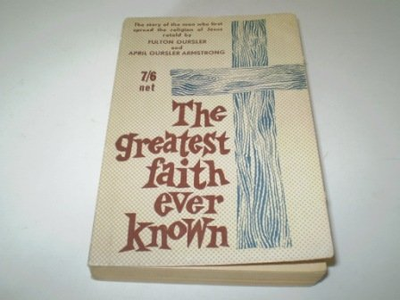 Greatest Faith Ever Known (0437950778) by Fulton Oursler; April Oursler Armstrong