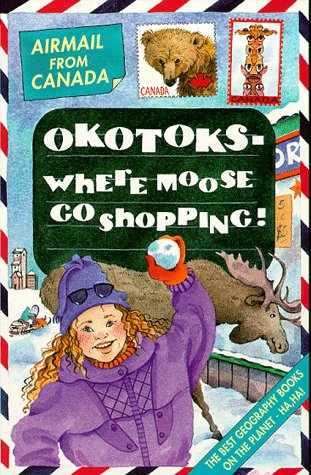 9780439012126: Canada: Okotoks - Where Moose Go Shopping (Airmail From...)