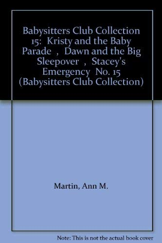 "Babysitters Club Collection 15: "" Kristy and the Baby Parade "" , "" Dawn and the Big Sleepover "" , "" Stacey's Emergency "" No. 15 (Babysitters Club Collection) (0439012597) by Ann M. Martin"