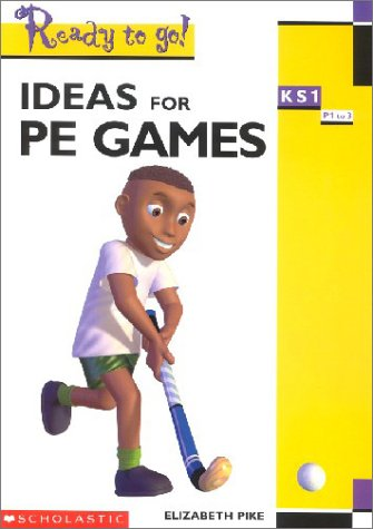 9780439018258: Ideas for PE Games KS 1: Key stage 1 (Ready to Go)