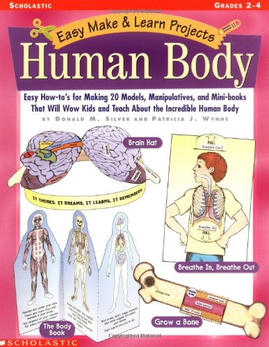9780439040877: Easy Make and Learn: The Human Body: Easy How-To's for Making 20 Models, Manipulatives, and Mini-Books That Will Wow Kids and Teach Them about the Inc (Easy Make & Learn Projects)