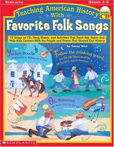 9780439043878: Teaching American History With Favorite Folk Songs: 12 Songs on CD, Song Sheets, and Activities That Teach Key Topics and Help Kids Connect With the People and Events That Shaped Our History