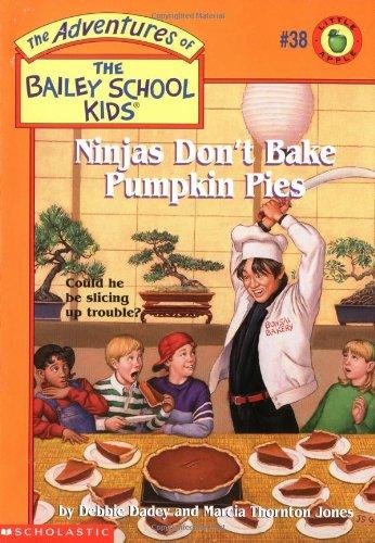 Ninjas Don't Bake Pumpkin Pies (Bailey School Kids #38): Dadey, Debbie; Jones, Marcia T.