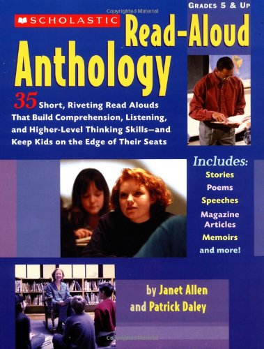 The Scholastic Read-Aloud Anthology: 35 Short, Riveting Read-Alouds That Build Comprehension, Listening, and Higher-Level Thinking Skills-and Keep Kids on the Edge of Their Seats (0439047595) by Allen, Janet; Daley, Patrick; Daley, Patrick