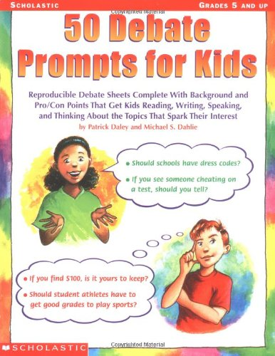 9780439051798: 50 Debate Prompts for Kids: Reproducible Debate Sheets Complete With Background and Pro/Con Points That Get Kids Reading, Writing, Speaking, and Thinking About the Topics That Spark Their Interest
