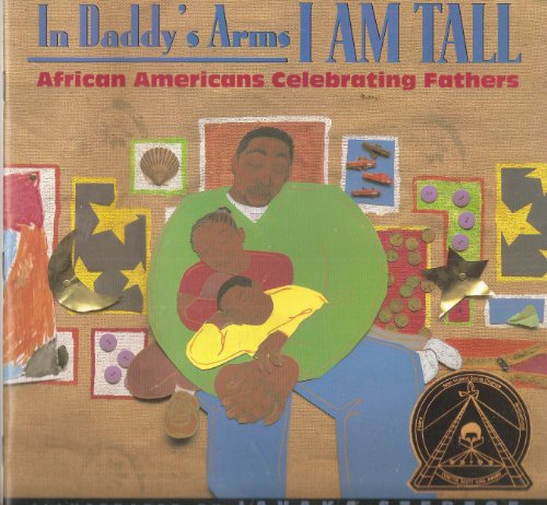 In Daddy's Arms I Am Tall African: Javaka Steptoe