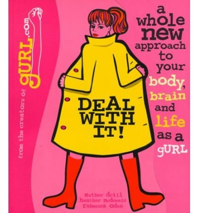 9780439057776: Deal with It! A Whole New Approach to Your Body, Brain, and Life as a gURL