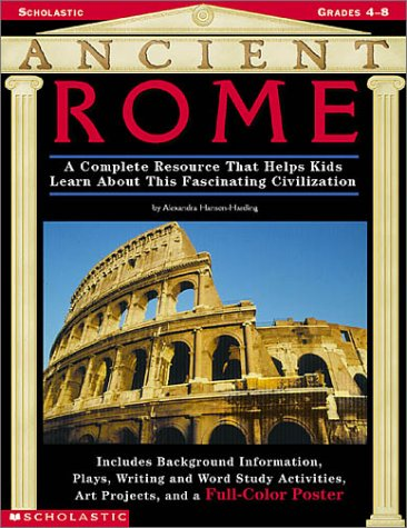 9780439059206: Ancient Rome: A Complete Resource That Helps Kids Learn About this Fascinating Civilization—Includes Background Information, a Play, Writing and ... Different subtitle for Back cover Copy only ]