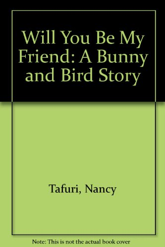 Will You Be My Friend: A Bunny and Bird Story (0439059437) by Nancy Tafuri