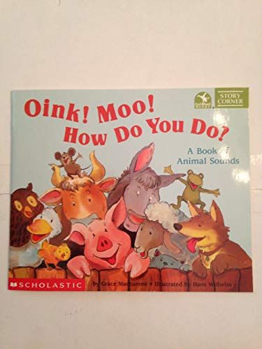 9780439059657: Oink! Moo! How Do You Do? A Book of Animal Sounds