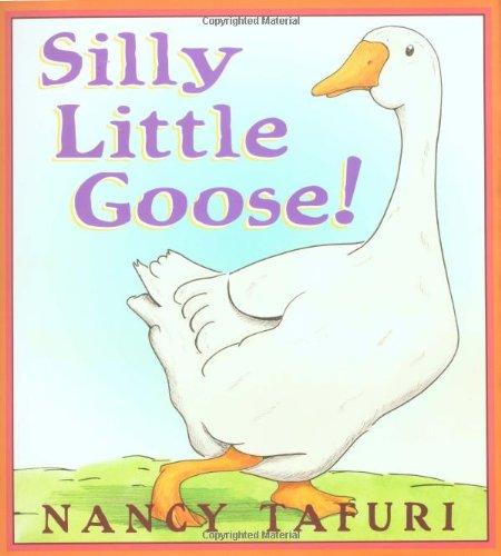 Silly Little Goose!: Tafuri, Nancy