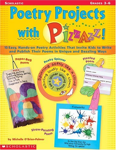 9780439064965: Poetry Projects with Pizzazz: 15 Easy, Hands-on Poetry Activities That Invite Kids to Write and Publish Their Poems in Unique and Dazzling Ways