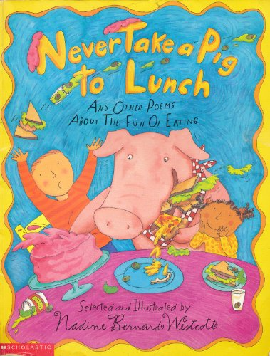 Never Take a Pig to Lunch and Other Poems About the Fun of Eating (0439065100) by Nadine Bernard Westcott