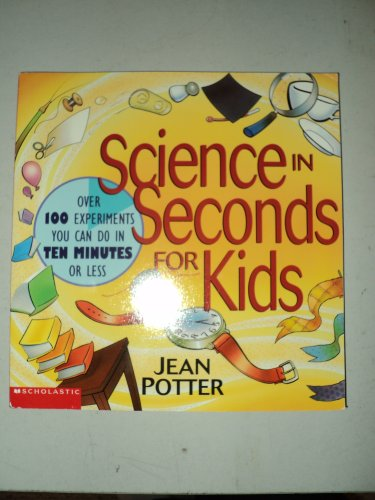 9780439073721: Science in seconds for kids: Over 100 experiments you can do in ten minutes or less