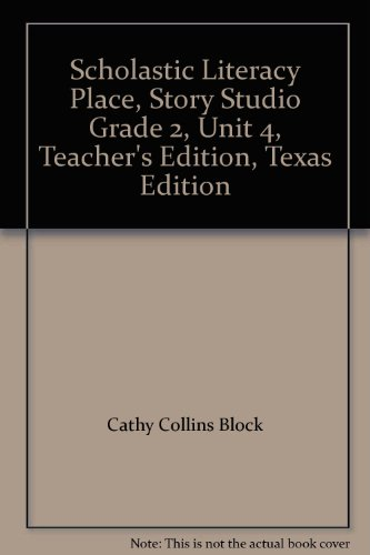 Scholastic Literacy Place, Story Studio Grade 2, Unit 4, Teacher's Edition, Texas Edition (0439079195) by Cathy Collins Block