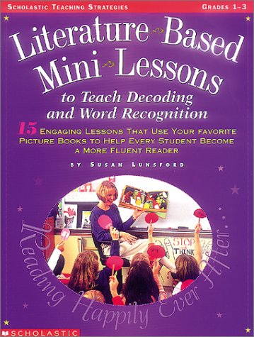 9780439086820: Literature-Based Mini-Lessons to Teach Decoding and Word Recognition: 15 Engaging Lessons That Use Your Favorite Picture Books to Help Every Student ... Reader (Scholastic Teaching Strategies)