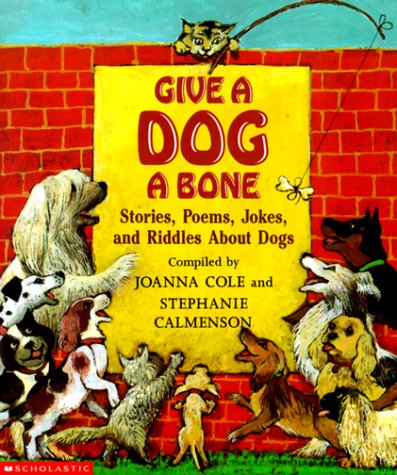 9780439087087: Give A Dog A Bone: Stories, Poems, Jokes and Riddles About Dogs