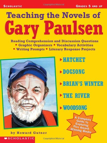 Teaching the Novels of Gary Paulsen: Reading Comprehension and Discussion Questions * Graphic Organizers * Vocabulary Activities * Writing Prompts * Literary Response Projects (0439098408) by Gutner, Howard