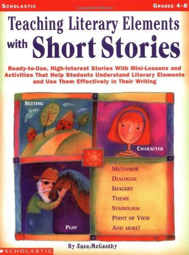 9780439098434: Teaching Literary Elements with Short Stories: Ready-to-Use, High-Interest Stories with Mini-Lessons and Activities That Help Students Understand ... and Use Them Effectively in Their Writing