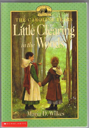 9780439103985: Little Clearing in the Woods (Little House: The Caroline Years)