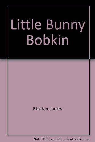 Little Bunny Bobkin: Riordan, James