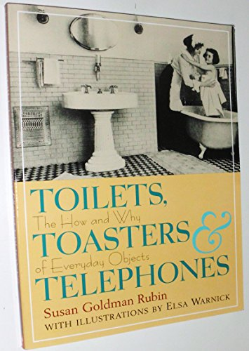 Toilets, Toasters, & Telephones The How and Why of Everyday Objects