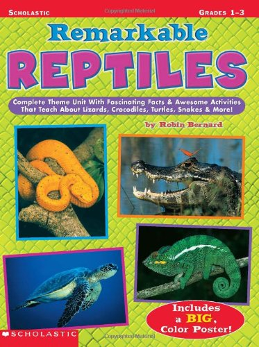 Remarkable Reptiles: Complete Theme Unit with Fascinating: Bernard, Robin