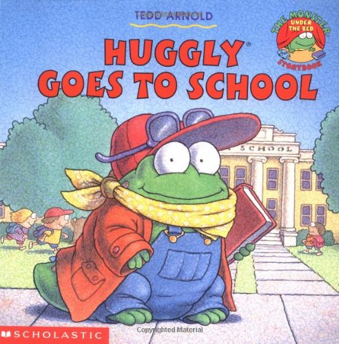 Huggly Goes to School: Tedd Arnold