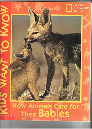 9780439136372: HOW ANIMALS CARE FOR THEIR BABIES (NATIONAL GEOGRAHIC SOCIETY KIDS WANT TO KNOW)